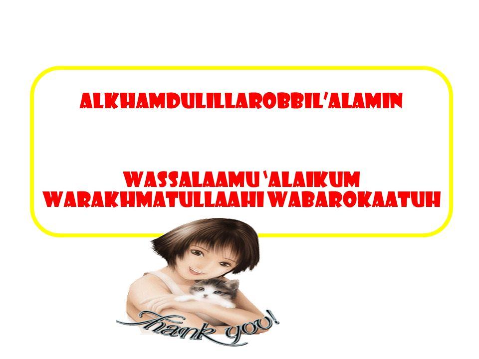 ALKHAMDULILLAROBBIL'ALAMIN WASSALAAMU 'ALAIKUM WARAKHMATULLAAHI WABAROKAATUH