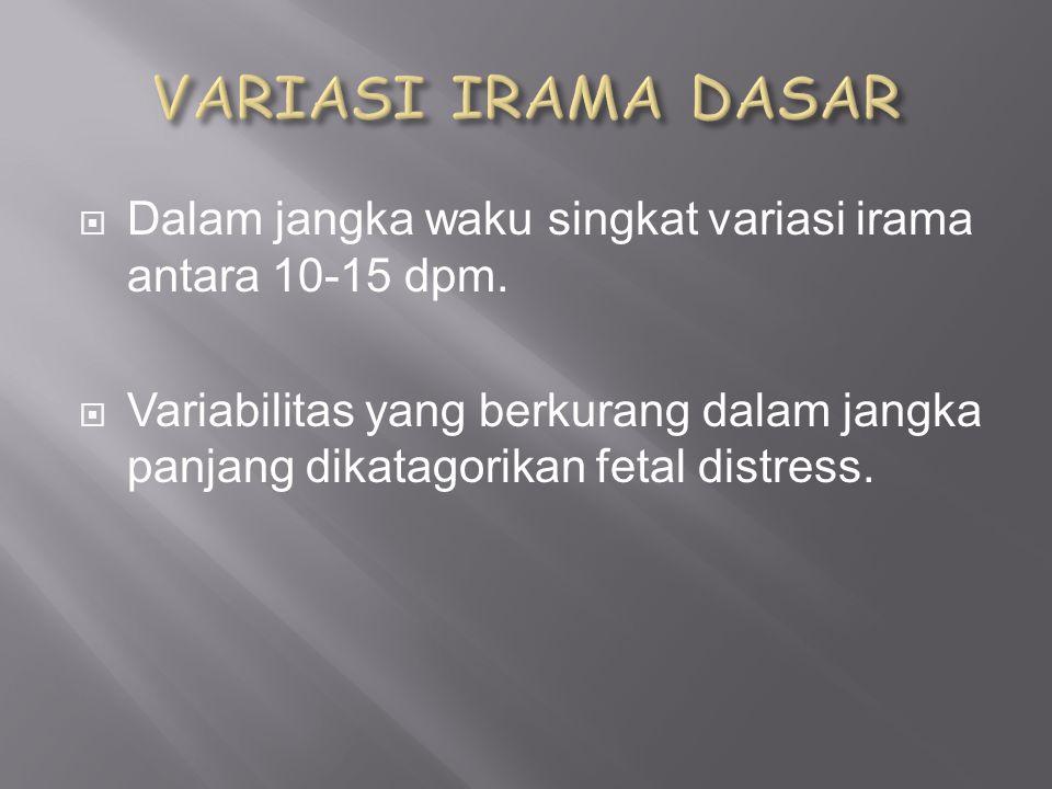  Dalam jangka waku singkat variasi irama antara 10-15 dpm.  Variabilitas yang berkurang dalam jangka panjang dikatagorikan fetal distress.