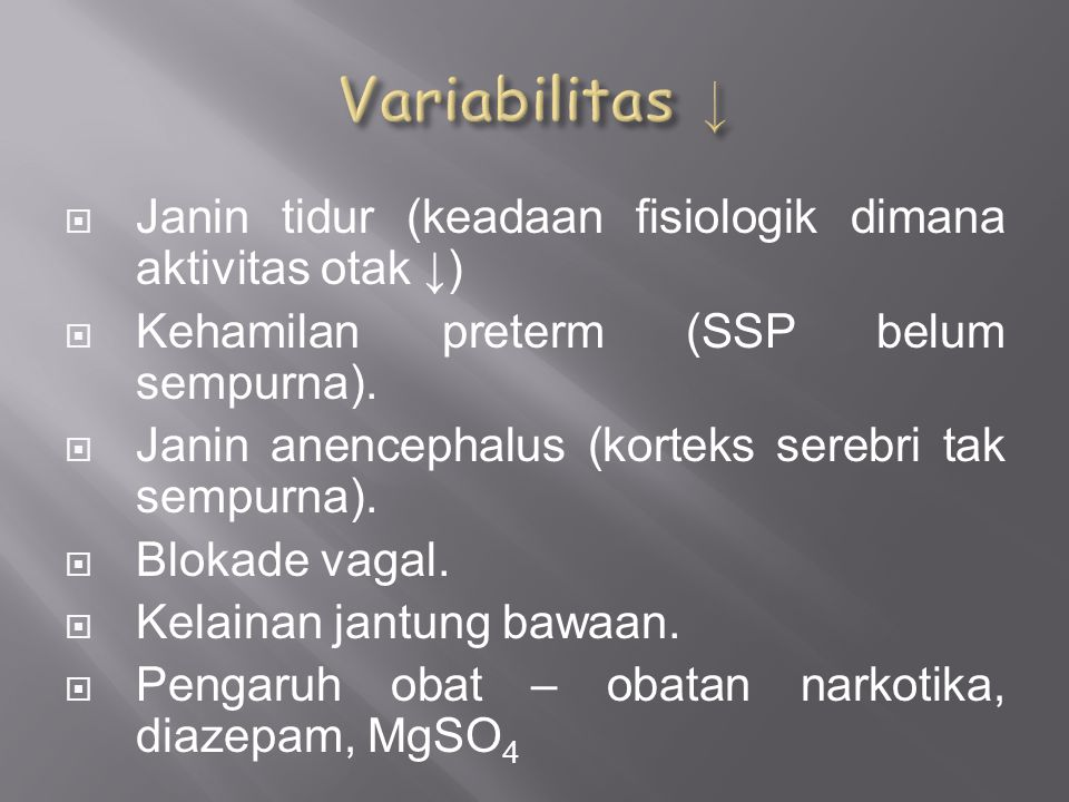  Janin tidur (keadaan fisiologik dimana aktivitas otak ↓)  Kehamilan preterm (SSP belum sempurna).  Janin anencephalus (korteks serebri tak sempurn