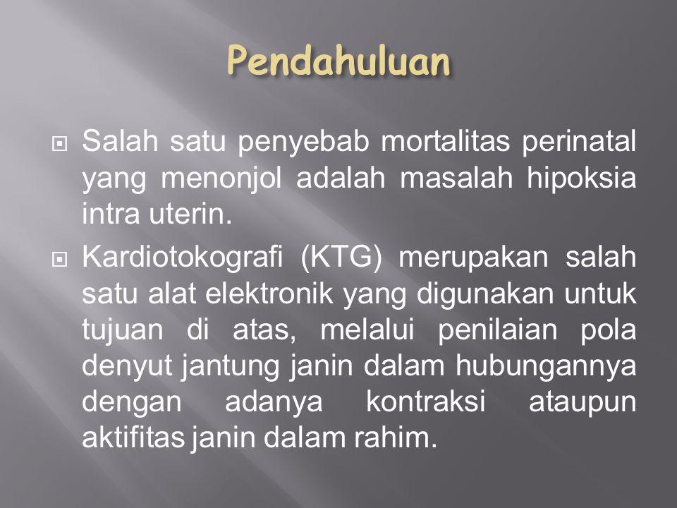 Salah satu penyebab mortalitas perinatal yang menonjol adalah masalah hipoksia intra uterin.  Kardiotokografi (KTG) merupakan salah satu alat elekt