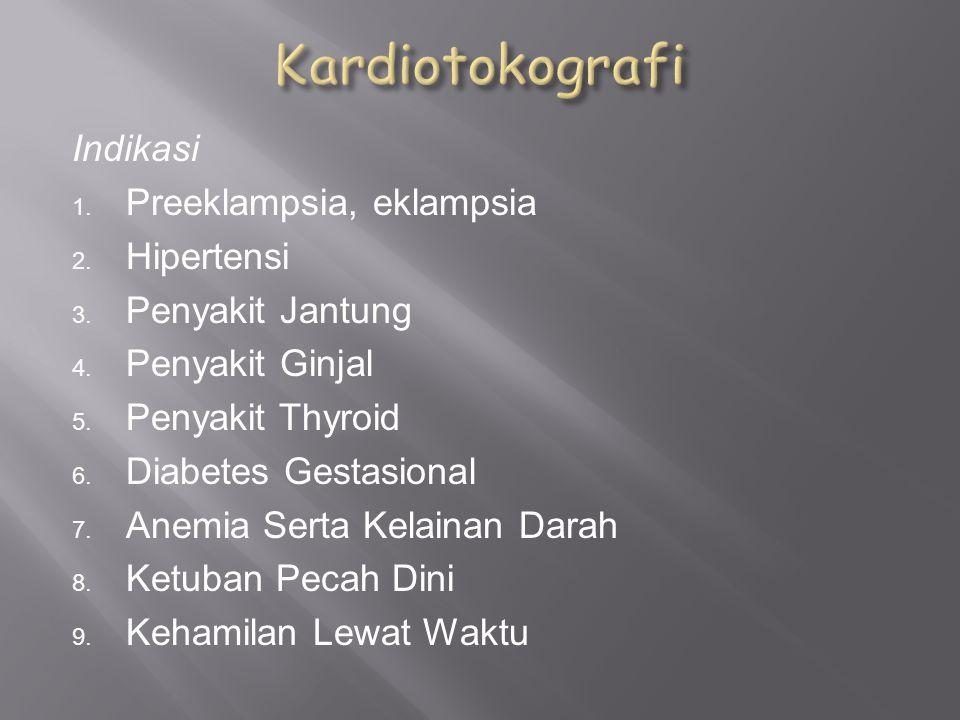 Indikasi 1. Preeklampsia, eklampsia 2. Hipertensi 3. Penyakit Jantung 4. Penyakit Ginjal 5. Penyakit Thyroid 6. Diabetes Gestasional 7. Anemia Serta K