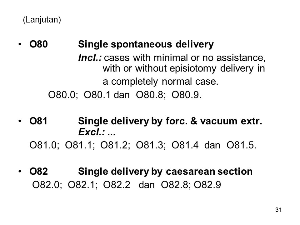 (Lanjutan) O80Single spontaneous delivery Incl.: cases with minimal or no assistance, with or without episiotomy delivery in a completely normal case.