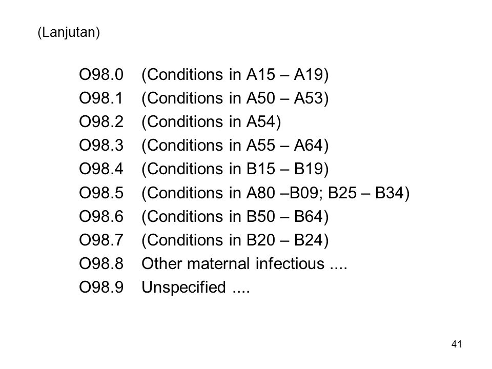 (Lanjutan) O98.0 (Conditions in A15 – A19) O98.1 (Conditions in A50 – A53) O98.2 (Conditions in A54) O98.3 (Conditions in A55 – A64) O98.4 (Conditions
