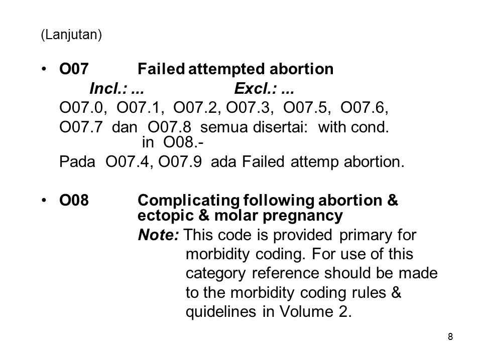 8 (Lanjutan) O07Failed attempted abortion Incl.:...Excl.:... O07.0, O07.1, O07.2, O07.3, O07.5, O07.6, O07.7 dan O07.8 semua disertai: with cond. in O