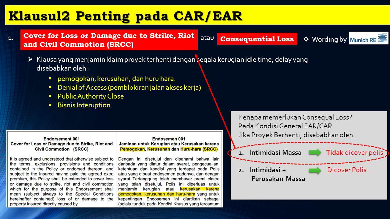 Klausul2 Penting pada CAR/EAR 1. Consequential Loss  Wording by  Klausa yang menjamin klaim proyek terhenti dengan segala kerugian idle time, delay