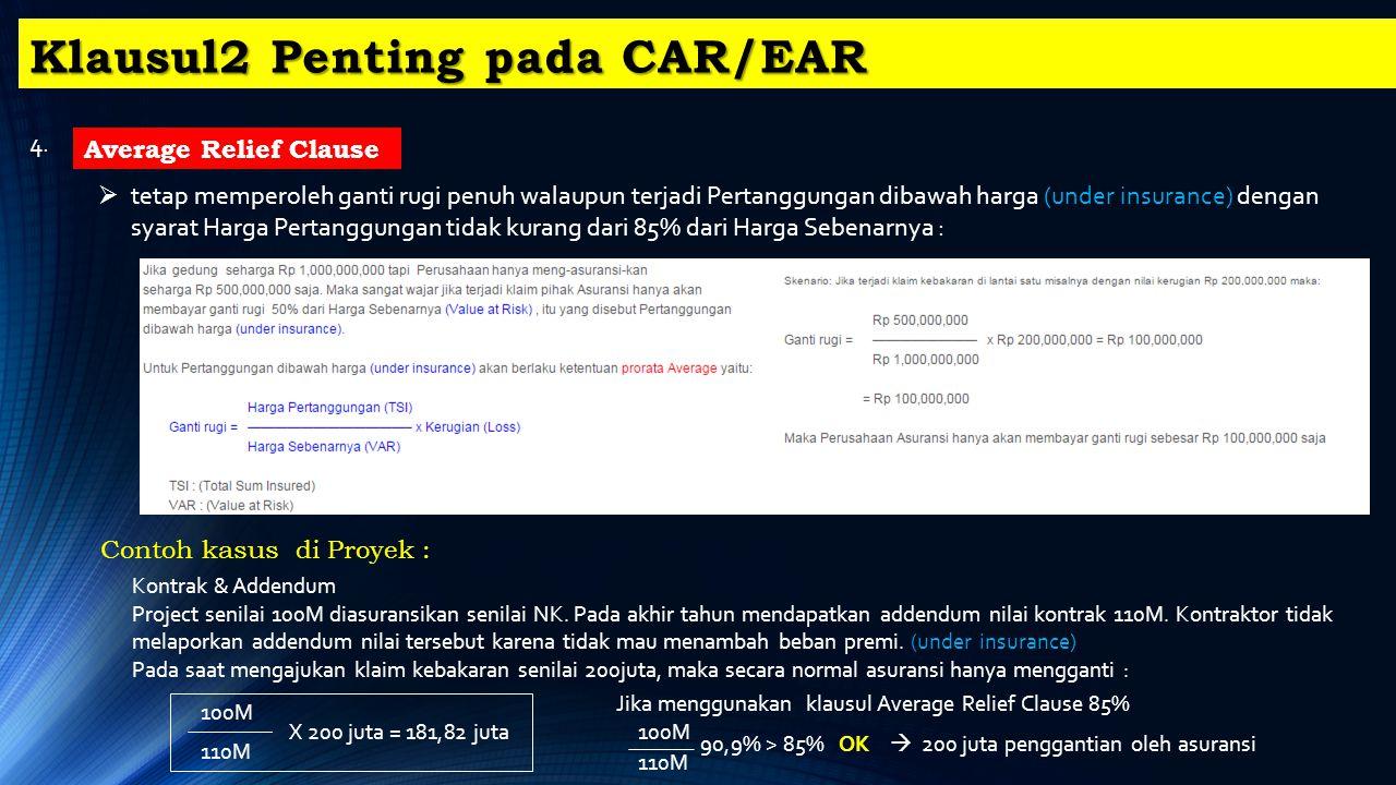 Klausul2 Penting pada CAR/EAR 4.  tetap memperoleh ganti rugi penuh walaupun terjadi Pertanggungan dibawah harga (under insurance) dengan syarat Harg