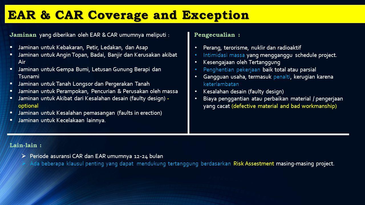 EAR & CAR Coverage and Exception Jaminan yang diberikan oleh EAR & CAR umumnya meliputi :  Jaminan untuk Kebakaran, Petir, Ledakan, dan Asap  Jamina