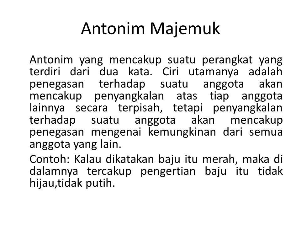 Antonim Majemuk Antonim yang mencakup suatu perangkat yang terdiri dari dua kata. Ciri utamanya adalah penegasan terhadap suatu anggota akan mencakup