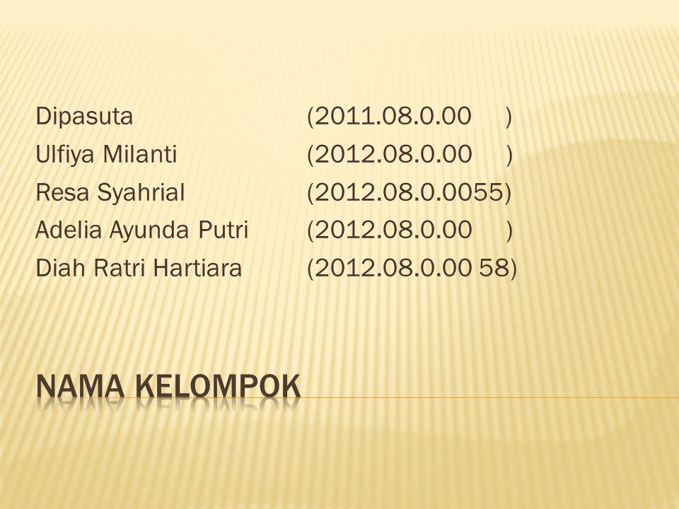 Dipasuta(2011.08.0.00 ) Ulfiya Milanti(2012.08.0.00 ) Resa Syahrial(2012.08.0.0055) Adelia Ayunda Putri(2012.08.0.00 ) Diah Ratri Hartiara(2012.08.0.00 58)