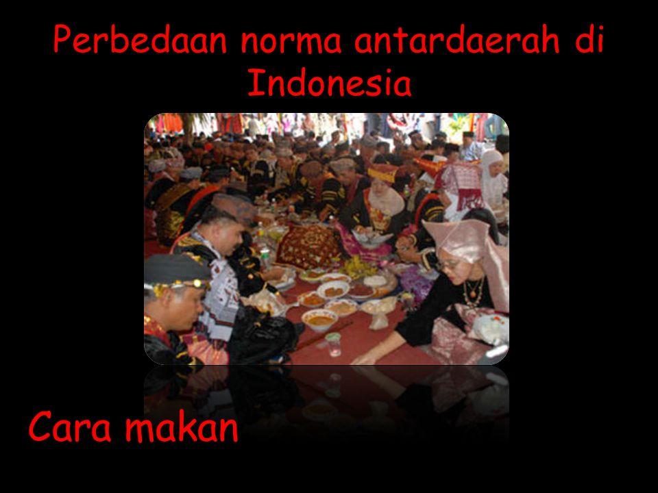 Perbedaan norma antardaerah di Indonesia Cara makan