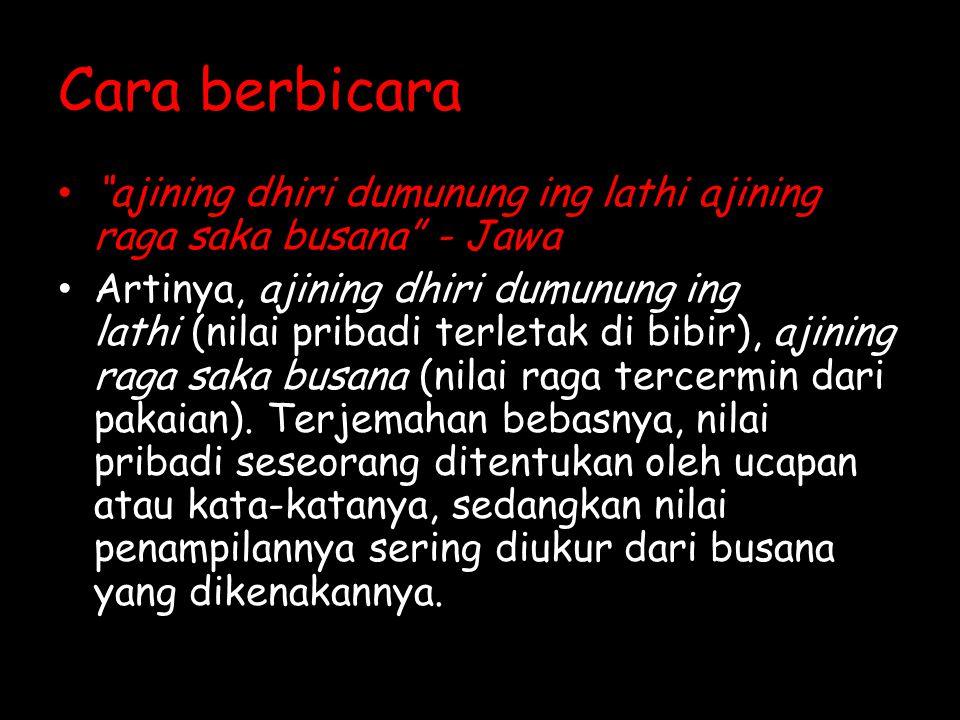 ajining dhiri dumunung ing lathi ajining raga saka busana - Jawa Artinya, ajining dhiri dumunung ing lathi (nilai pribadi terletak di bibir), ajining raga saka busana (nilai raga tercermin dari pakaian).