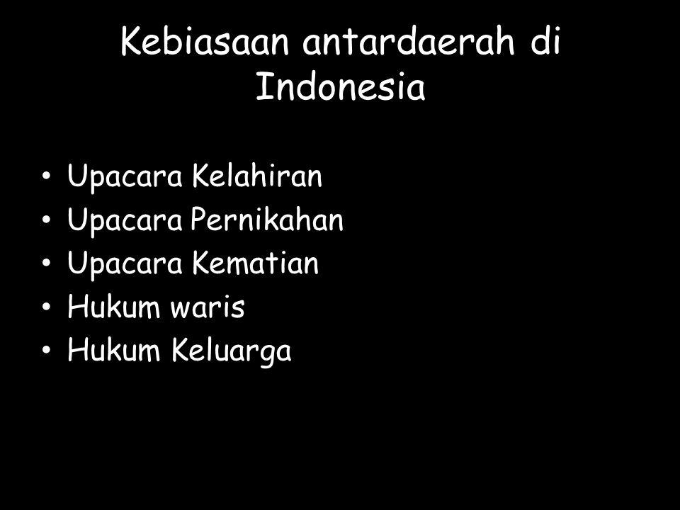 Kebiasaan antardaerah di Indonesia Upacara Kelahiran Upacara Pernikahan Upacara Kematian Hukum waris Hukum Keluarga
