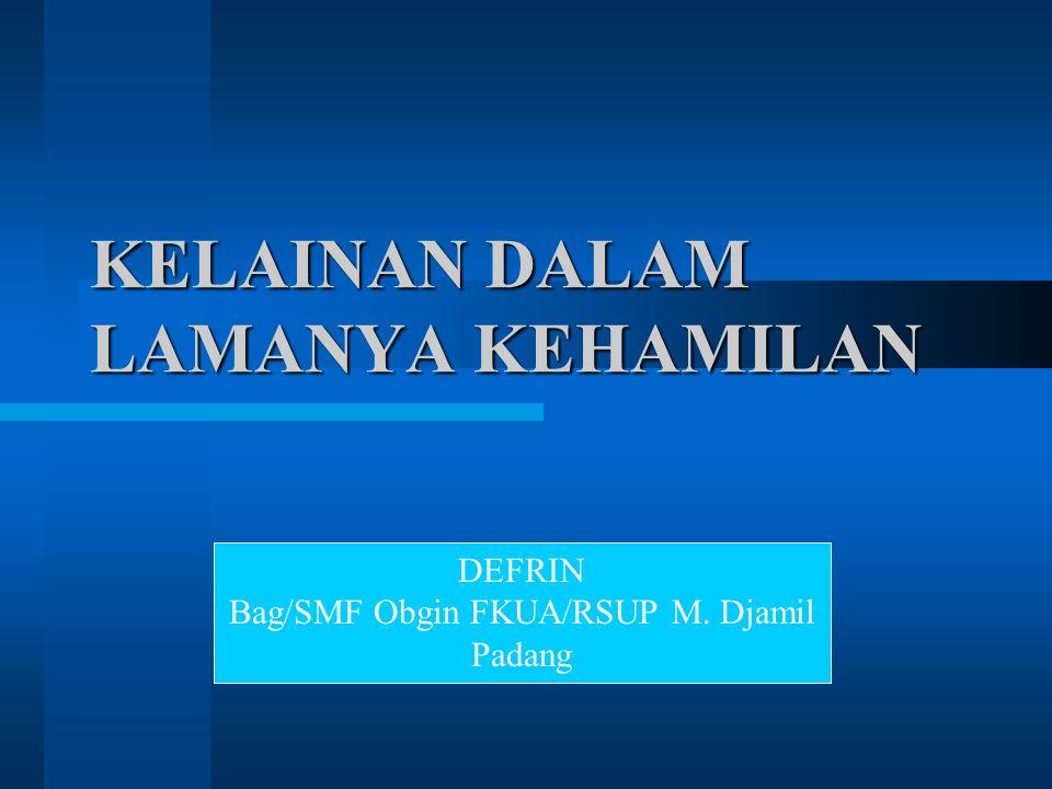 KELAINAN DALAM LAMANYA KEHAMILAN DEFRIN Bag/SMF Obgin FKUA/RSUP M. Djamil Padang