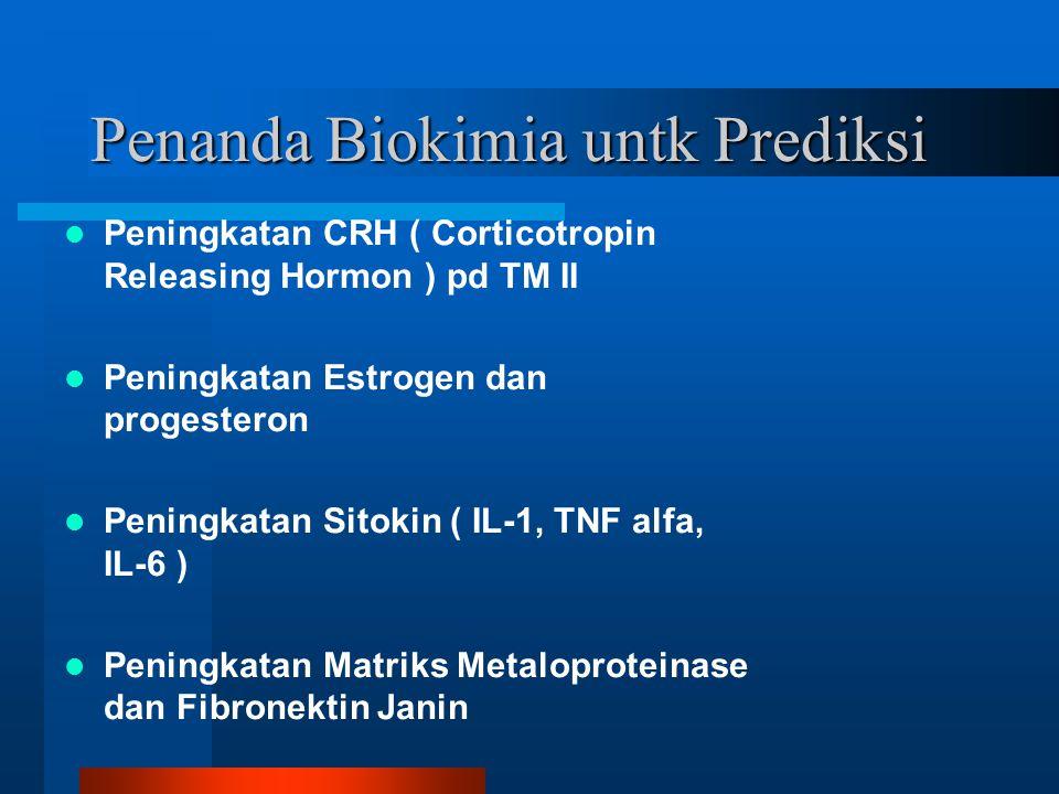 Penanda Biokimia untk Prediksi Peningkatan CRH ( Corticotropin Releasing Hormon ) pd TM II Peningkatan Estrogen dan progesteron Peningkatan Sitokin ( IL-1, TNF alfa, IL-6 ) Peningkatan Matriks Metaloproteinase dan Fibronektin Janin