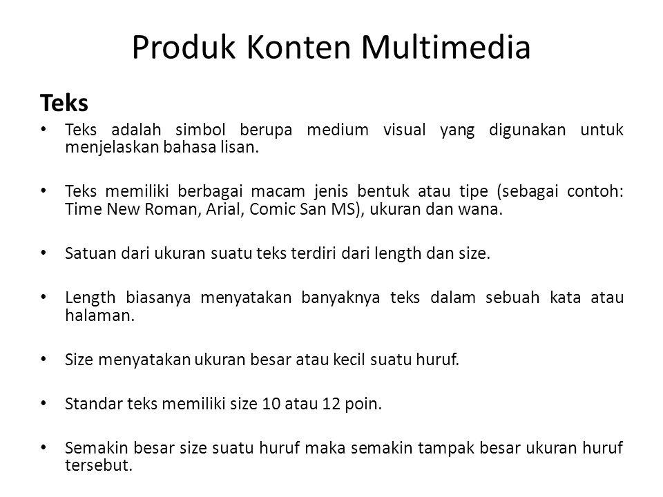 Produk Konten Multimedia Teks Teks adalah simbol berupa medium visual yang digunakan untuk menjelaskan bahasa lisan. Teks memiliki berbagai macam jeni
