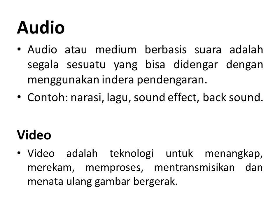 Audio Audio atau medium berbasis suara adalah segala sesuatu yang bisa didengar dengan menggunakan indera pendengaran. Contoh: narasi, lagu, sound eff