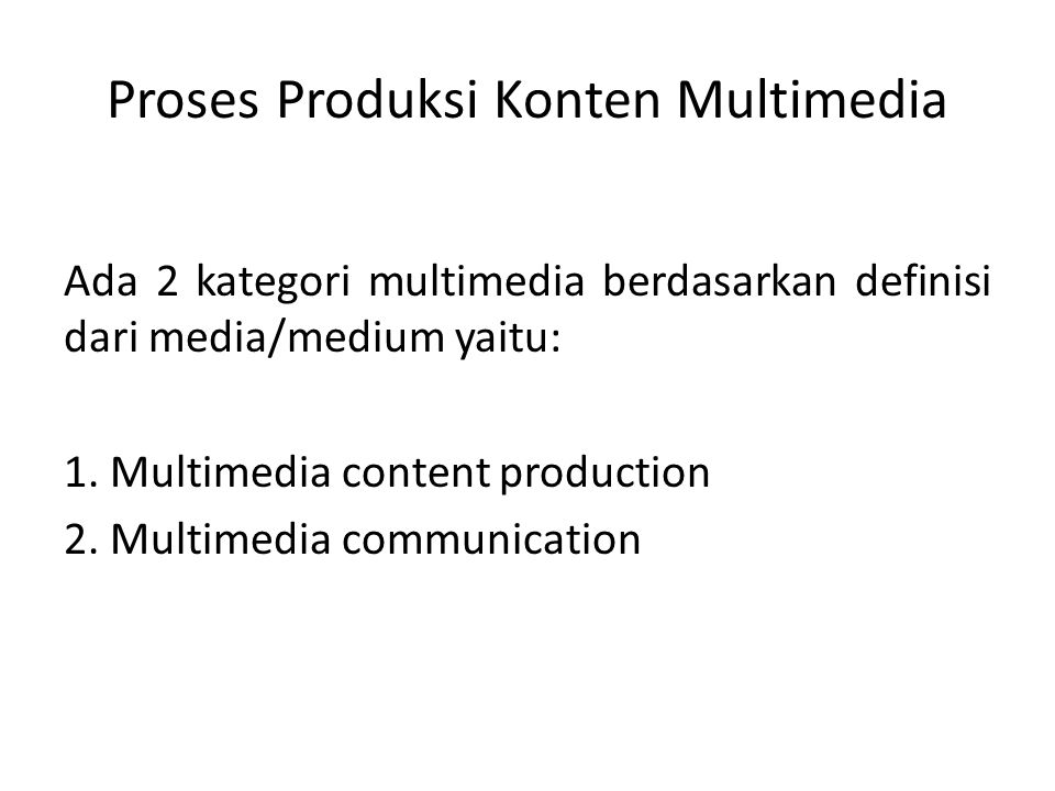Proses Produksi Konten Multimedia Ada 2 kategori multimedia berdasarkan definisi dari media/medium yaitu: 1. Multimedia content production 2. Multimed
