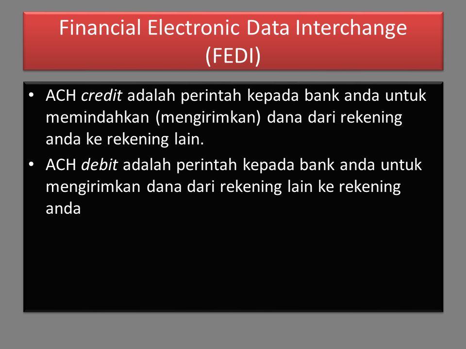 Financial Electronic Data Interchange (FEDI) ACH credit adalah perintah kepada bank anda untuk memindahkan (mengirimkan) dana dari rekening anda ke rekening lain.