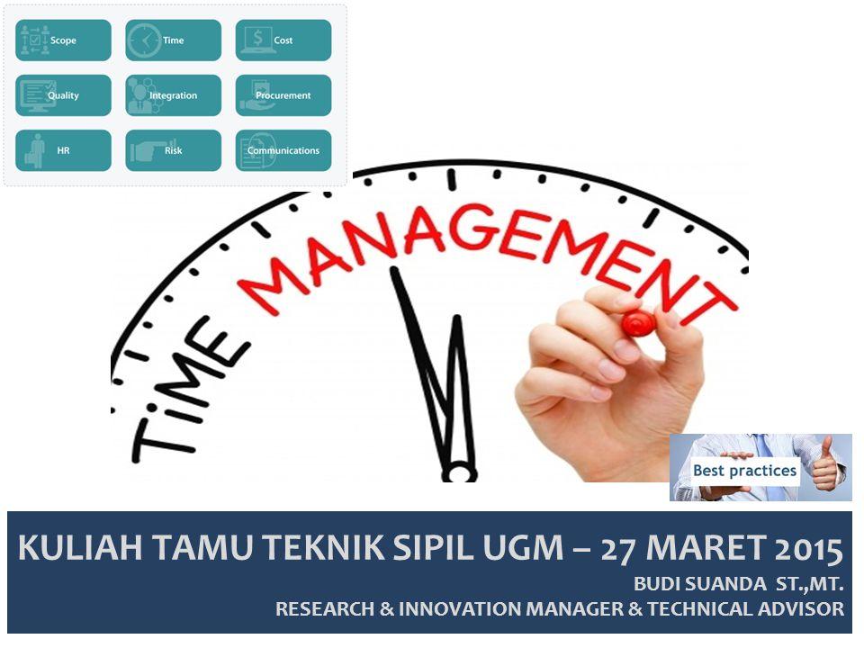 KULIAH TAMU TEKNIK SIPIL UGM – 27 MARET 2015 BUDI SUANDA ST.,MT. RESEARCH & INNOVATION MANAGER & TECHNICAL ADVISOR