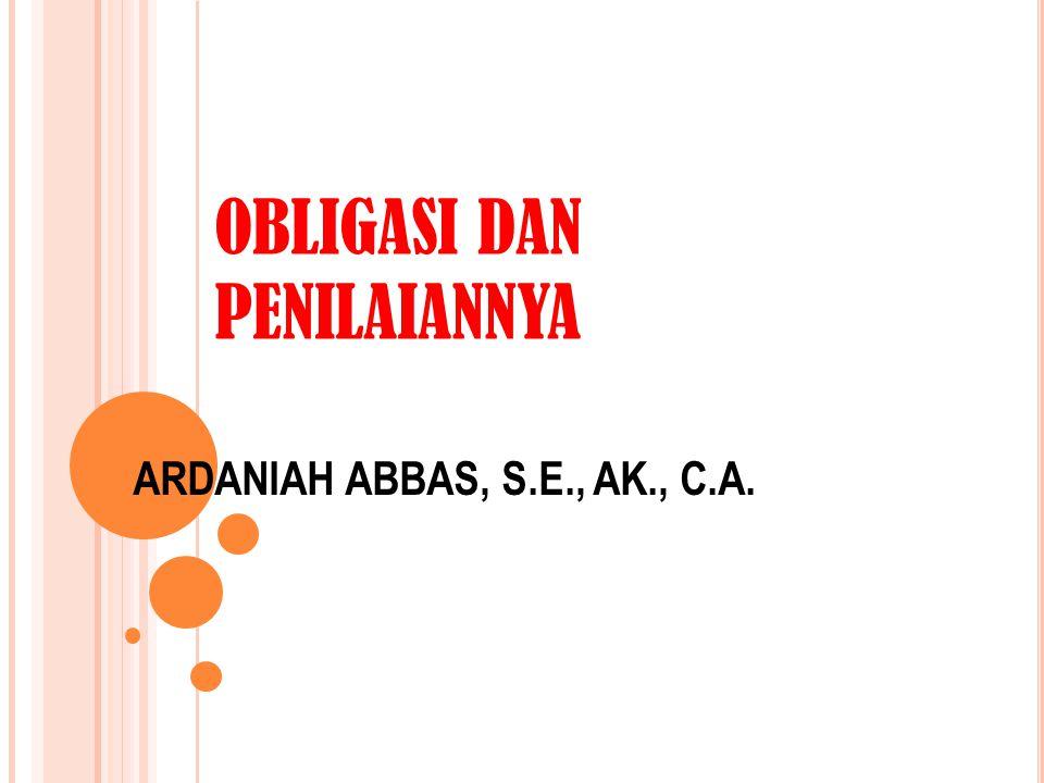 OBLIGASI DAN PENILAIANNYA ARDANIAH ABBAS, S.E., AK., C.A.