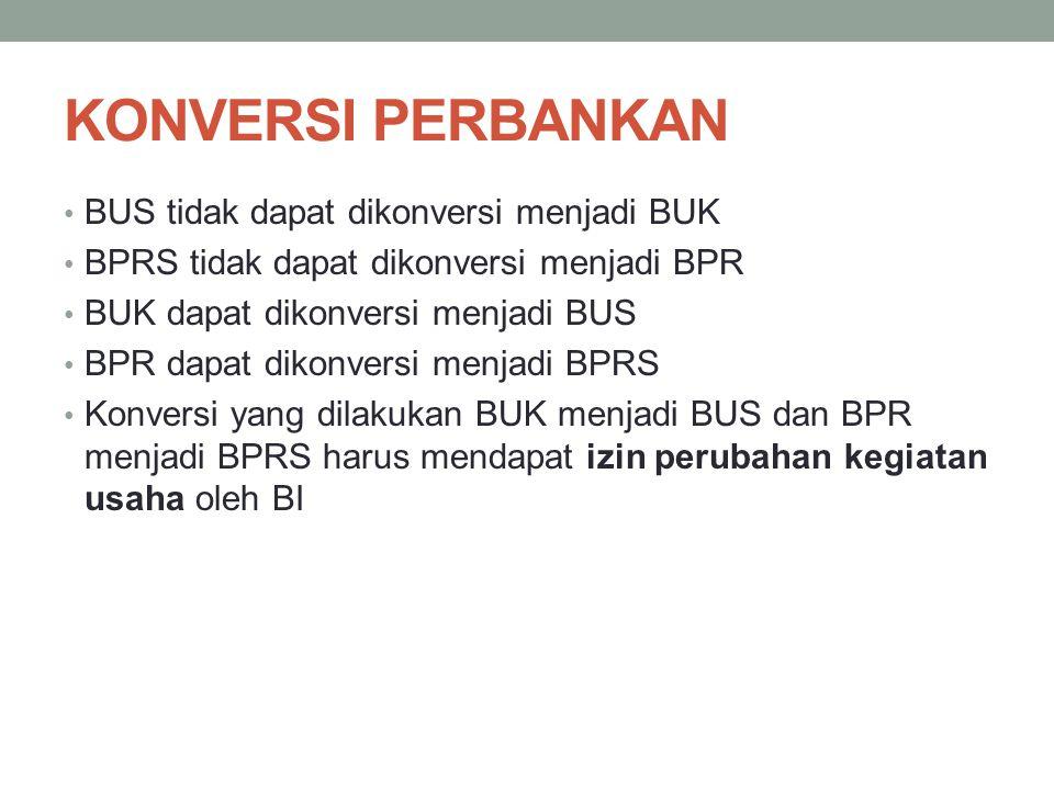KONVERSI PERBANKAN BUS tidak dapat dikonversi menjadi BUK BPRS tidak dapat dikonversi menjadi BPR BUK dapat dikonversi menjadi BUS BPR dapat dikonvers