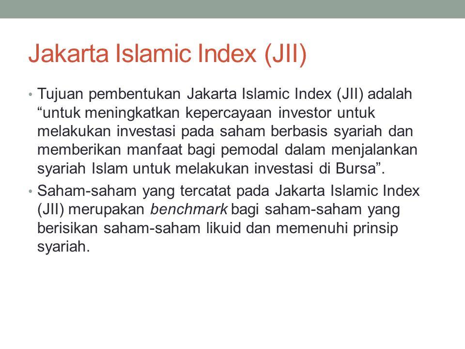 """Jakarta Islamic Index (JII) Tujuan pembentukan Jakarta Islamic Index (JII) adalah """"untuk meningkatkan kepercayaan investor untuk melakukan investasi p"""