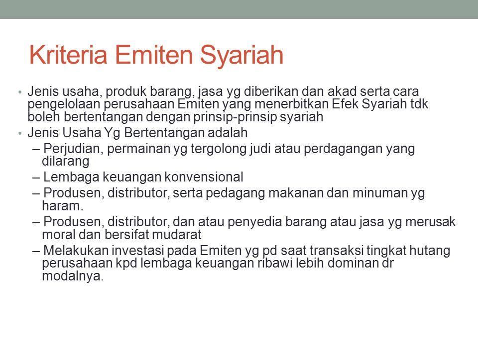 Kriteria Emiten Syariah Jenis usaha, produk barang, jasa yg diberikan dan akad serta cara pengelolaan perusahaan Emiten yang menerbitkan Efek Syariah