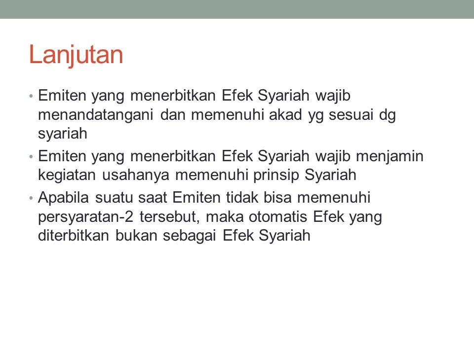Lanjutan Emiten yang menerbitkan Efek Syariah wajib menandatangani dan memenuhi akad yg sesuai dg syariah Emiten yang menerbitkan Efek Syariah wajib m