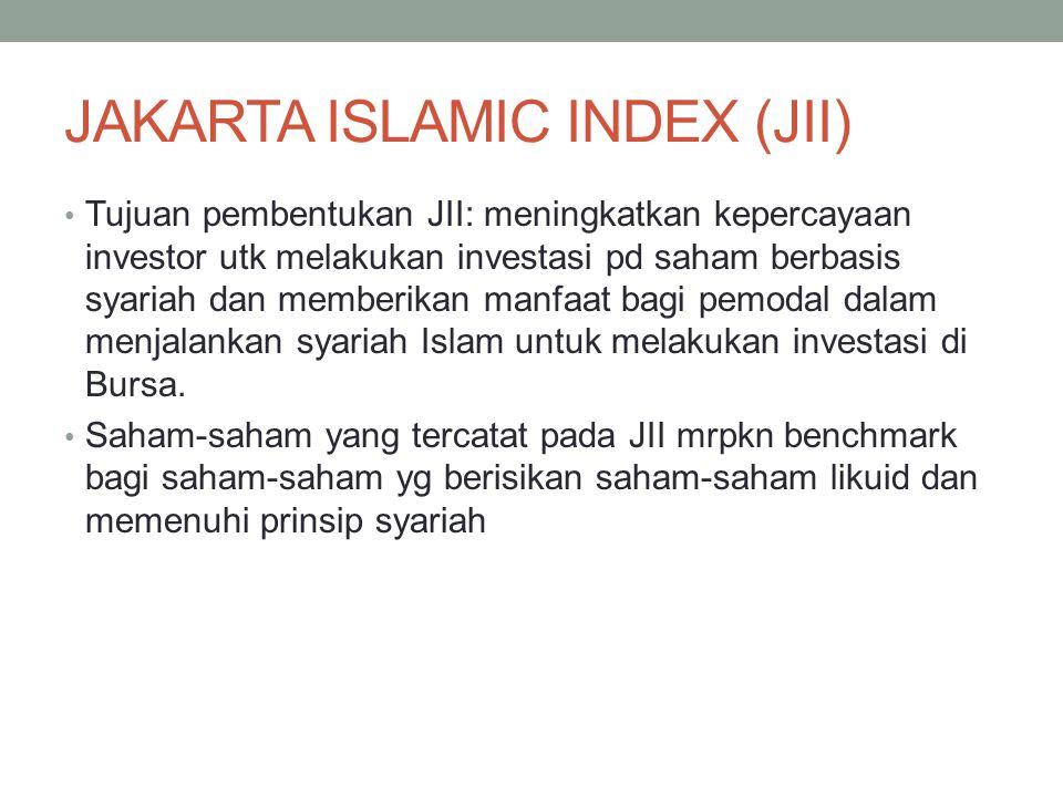 JAKARTA ISLAMIC INDEX (JII) Tujuan pembentukan JII: meningkatkan kepercayaan investor utk melakukan investasi pd saham berbasis syariah dan memberikan