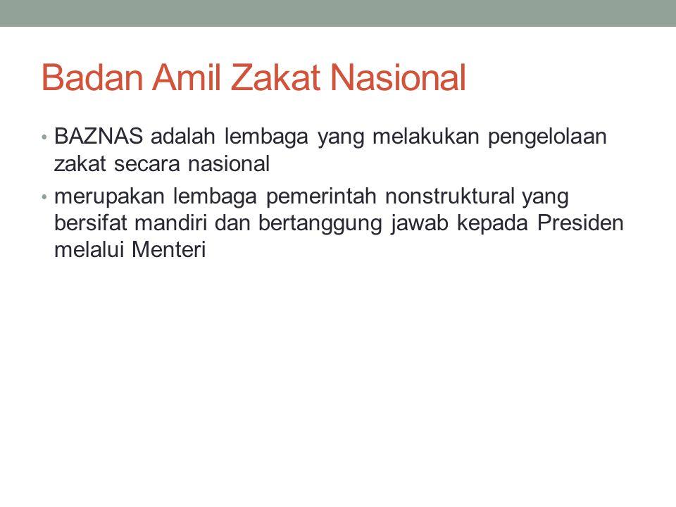 Badan Amil Zakat Nasional BAZNAS adalah lembaga yang melakukan pengelolaan zakat secara nasional merupakan lembaga pemerintah nonstruktural yang bersi