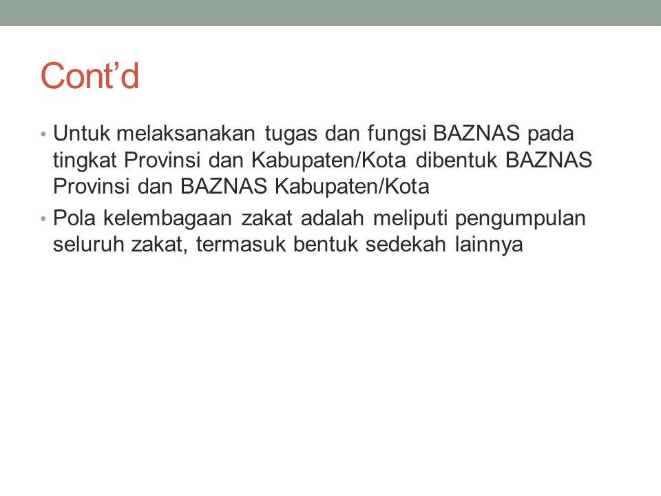 Cont'd Untuk melaksanakan tugas dan fungsi BAZNAS pada tingkat Provinsi dan Kabupaten/Kota dibentuk BAZNAS Provinsi dan BAZNAS Kabupaten/Kota Pola kel