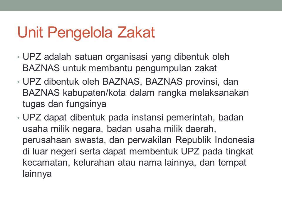 Unit Pengelola Zakat UPZ adalah satuan organisasi yang dibentuk oleh BAZNAS untuk membantu pengumpulan zakat UPZ dibentuk oleh BAZNAS, BAZNAS provinsi