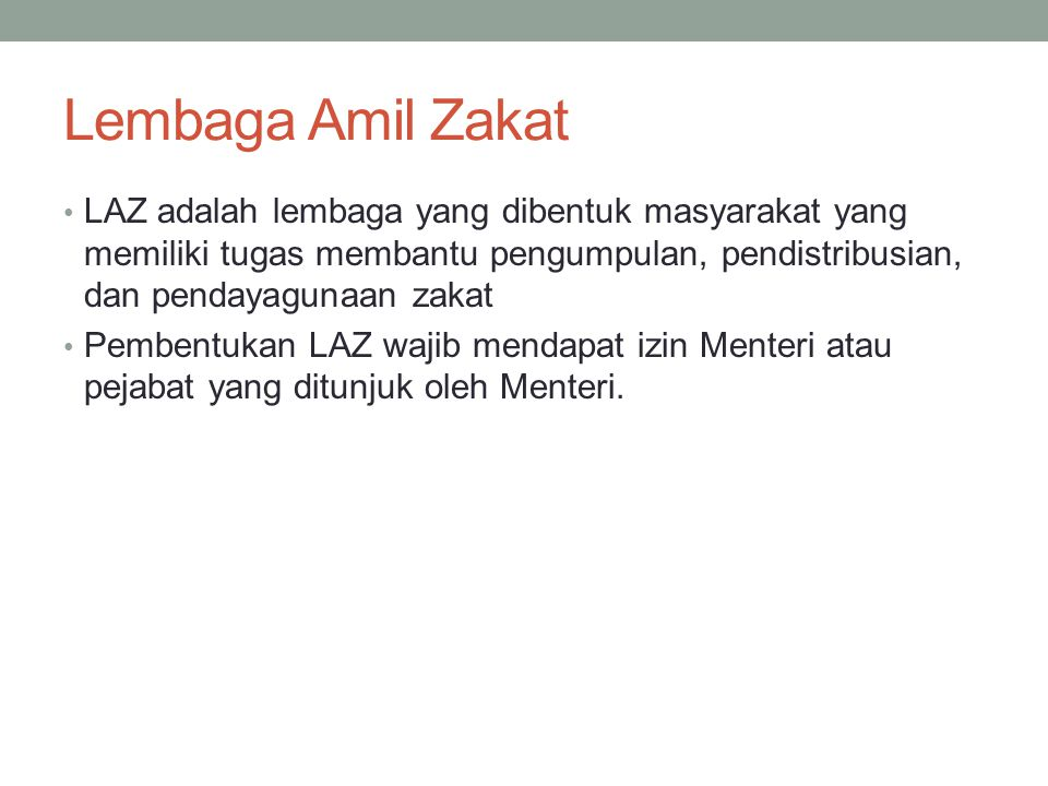 Lembaga Amil Zakat LAZ adalah lembaga yang dibentuk masyarakat yang memiliki tugas membantu pengumpulan, pendistribusian, dan pendayagunaan zakat Pemb