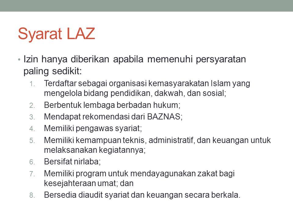 Syarat LAZ Izin hanya diberikan apabila memenuhi persyaratan paling sedikit: 1. Terdaftar sebagai organisasi kemasyarakatan Islam yang mengelola bidan