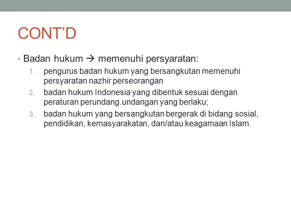 CONT'D Badan hukum  memenuhi persyaratan: 1. pengurus badan hukum yang bersangkutan memenuhi persyaratan nazhir perseorangan 2. badan hukum Indonesia