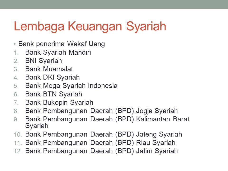 Lembaga Keuangan Syariah Bank penerima Wakaf Uang 1. Bank Syariah Mandiri 2. BNI Syariah 3. Bank Muamalat 4. Bank DKI Syariah 5. Bank Mega Syariah Ind