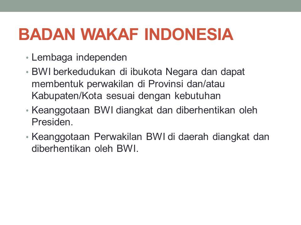 BADAN WAKAF INDONESIA Lembaga independen BWI berkedudukan di ibukota Negara dan dapat membentuk perwakilan di Provinsi dan/atau Kabupaten/Kota sesuai