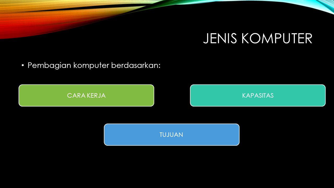 JENIS KOMPUTER BERDASARKAN DATA YANG DIOLAH ATAU CARA KERJA 1.