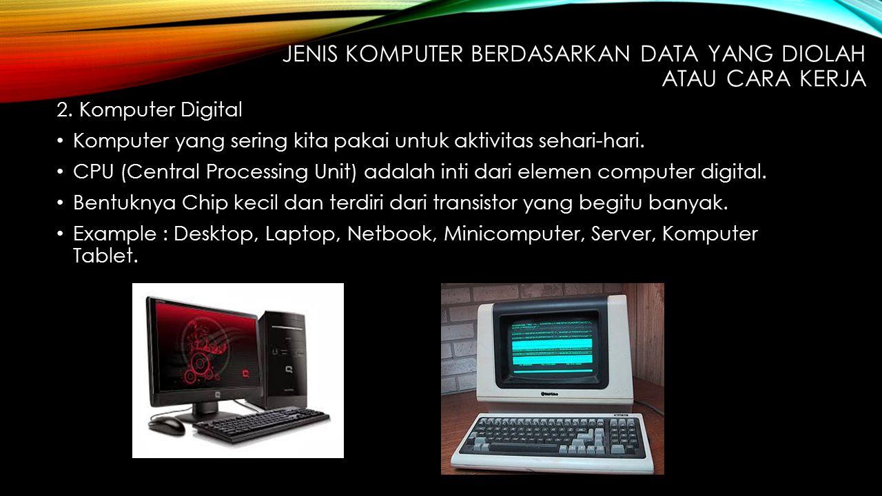 2. Komputer Digital Komputer yang sering kita pakai untuk aktivitas sehari-hari. CPU (Central Processing Unit) adalah inti dari elemen computer digita