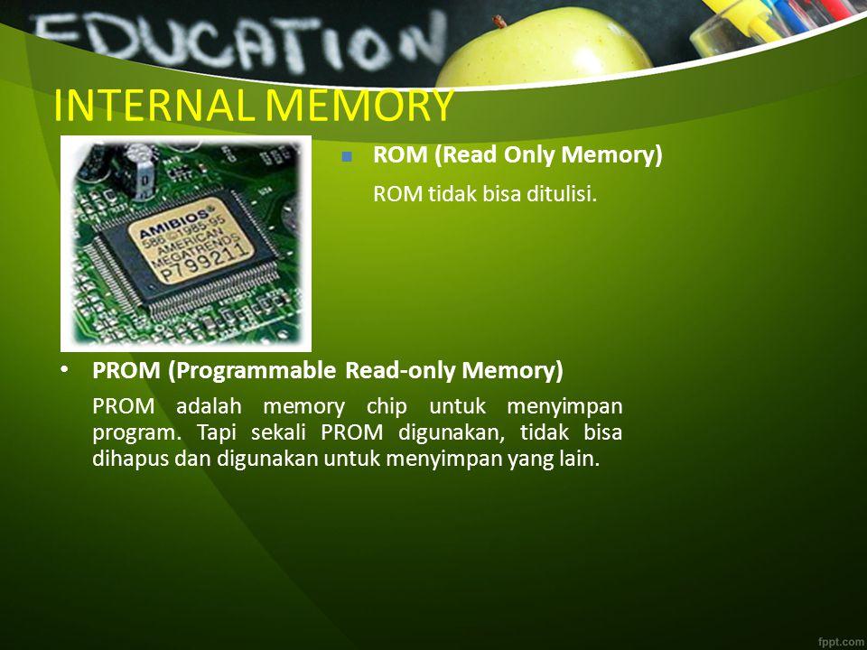 INTERNAL MEMORY PROM (Programmable Read-only Memory) PROM adalah memory chip untuk menyimpan program. Tapi sekali PROM digunakan, tidak bisa dihapus d