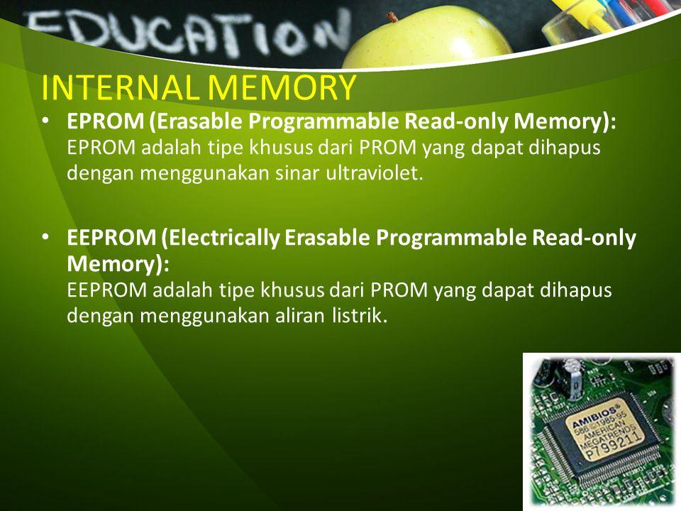 INTERNAL MEMORY EPROM (Erasable Programmable Read-only Memory): EPROM adalah tipe khusus dari PROM yang dapat dihapus dengan menggunakan sinar ultravi