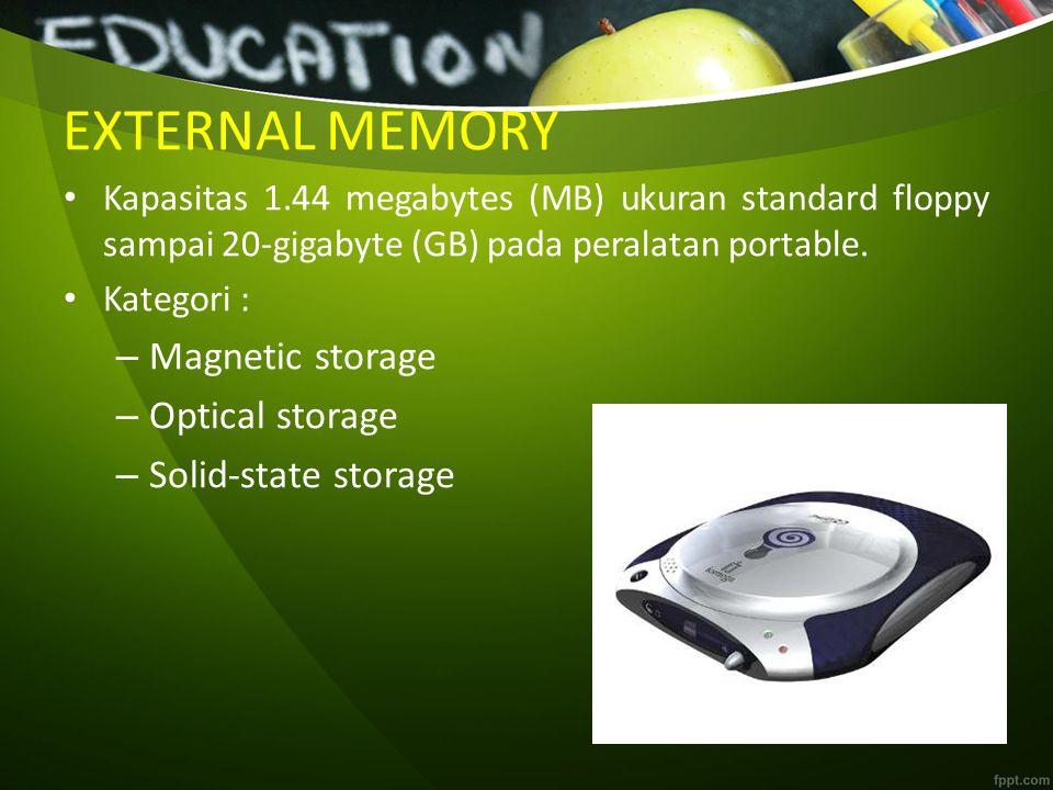 EXTERNAL MEMORY Kapasitas 1.44 megabytes (MB) ukuran standard floppy sampai 20-gigabyte (GB) pada peralatan portable. Kategori : – Magnetic storage –
