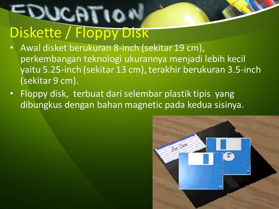 Diskette / Floppy Disk Awal disket berukuran 8-inch (sekitar 19 cm), perkembangan teknologi ukurannya menjadi lebih kecil yaitu 5.25-inch (sekitar 13