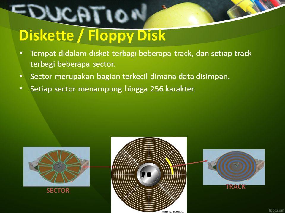 Diskette / Floppy Disk Tempat didalam disket terbagi beberapa track, dan setiap track terbagi beberapa sector. Sector merupakan bagian terkecil dimana