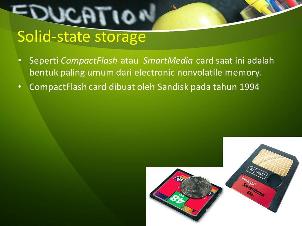 Solid-state storage Seperti CompactFlash atau SmartMedia card saat ini adalah bentuk paling umum dari electronic nonvolatile memory. CompactFlash card