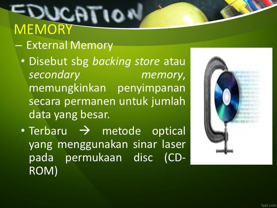 MEMORY Kelebihan ekternal memory -Kapasitas penyimpanan tinggi, ratusan megabyte atau gigabytes (satu miliar bytes).