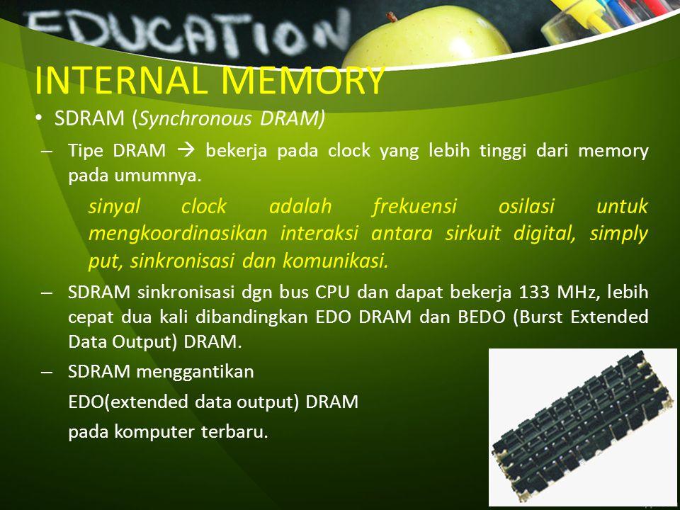 INTERNAL MEMORY DDR-SDRAM (Double Data Rate-Synchronous DRAM) – Jenis SDRAM mendukung pengiriman data pada kedua batas dari tiap clock cycle ( batas atas dan batas bawah), dengan menggandakan hasil kerja chip memory data – DDR-SDRAM membutuhkan lebih sedikit listrik, cocok notebook.