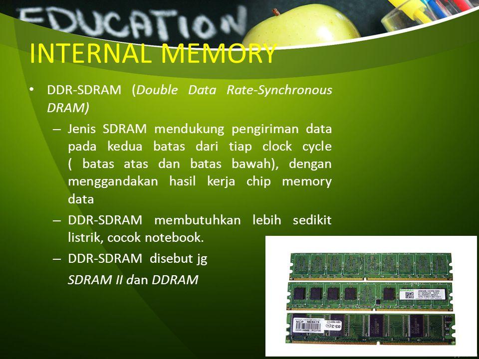INTERNAL MEMORY DDR-SDRAM (Double Data Rate-Synchronous DRAM) – Jenis SDRAM mendukung pengiriman data pada kedua batas dari tiap clock cycle ( batas a