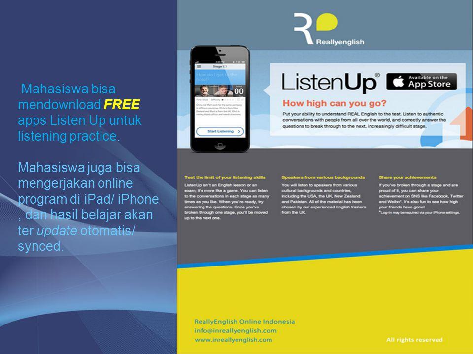 Mahasiswa bisa mendownload FREE apps Listen Up untuk listening practice. Mahasiswa juga bisa mengerjakan online program di iPad/ iPhone, dan hasil bel