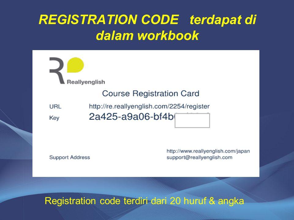 REGISTRATION CODE terdapat di dalam workbook Registration code terdiri dari 20 huruf & angka